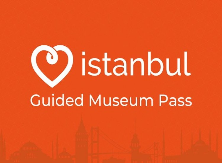 Guided Museum <br> Pass Istanbul